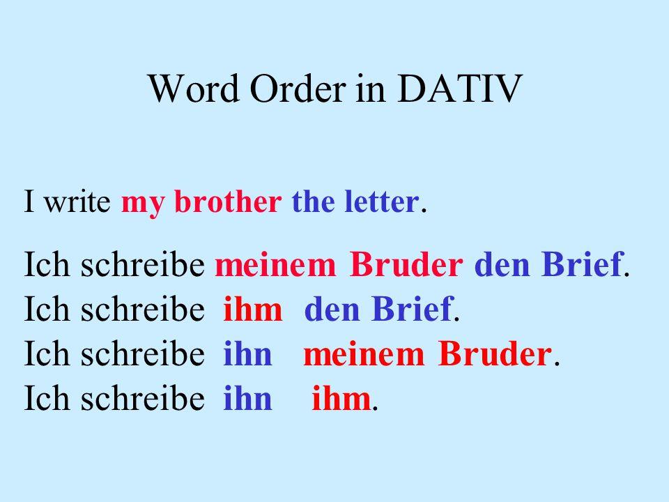 Word Order in DATIV Ich schreibe meinem Bruder den Brief.