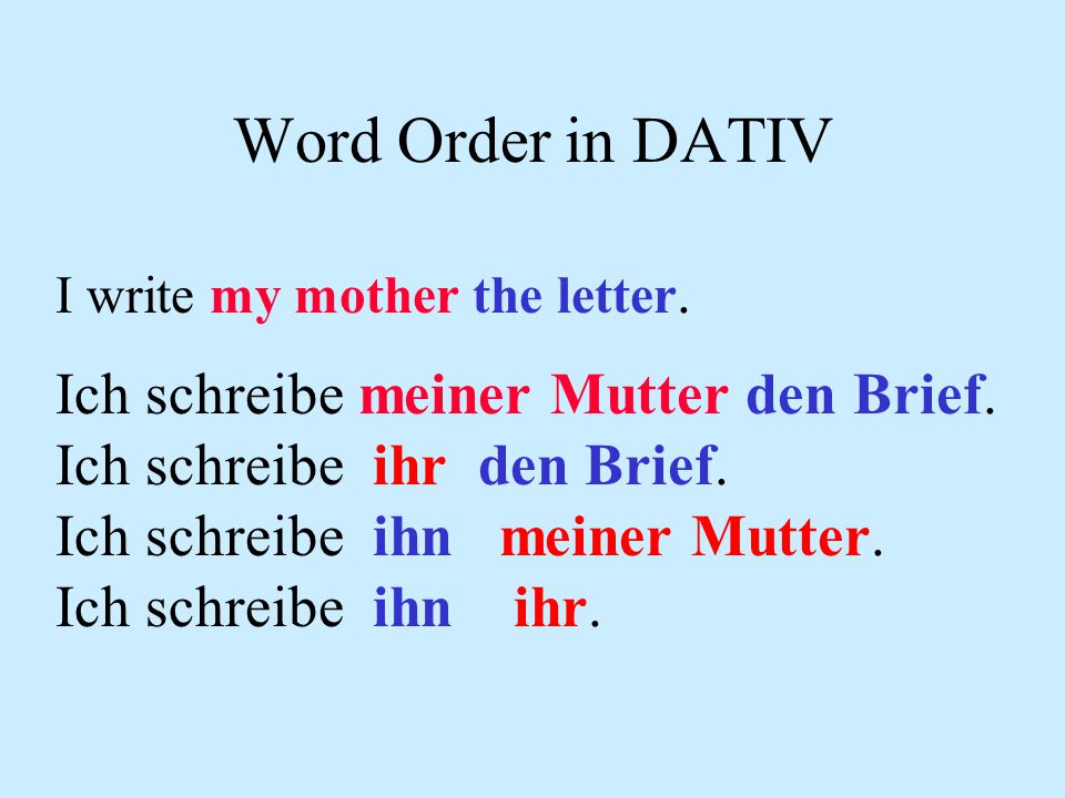 Word Order in DATIV Ich schreibe meiner Mutter den Brief.