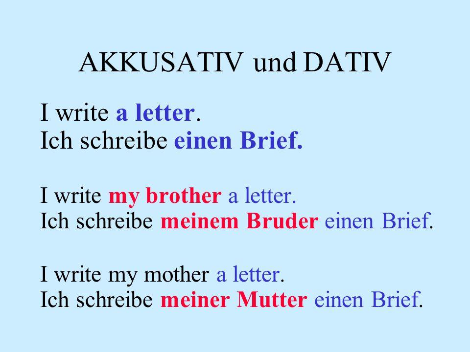 AKKUSATIV und DATIV I write a letter. Ich schreibe einen Brief.