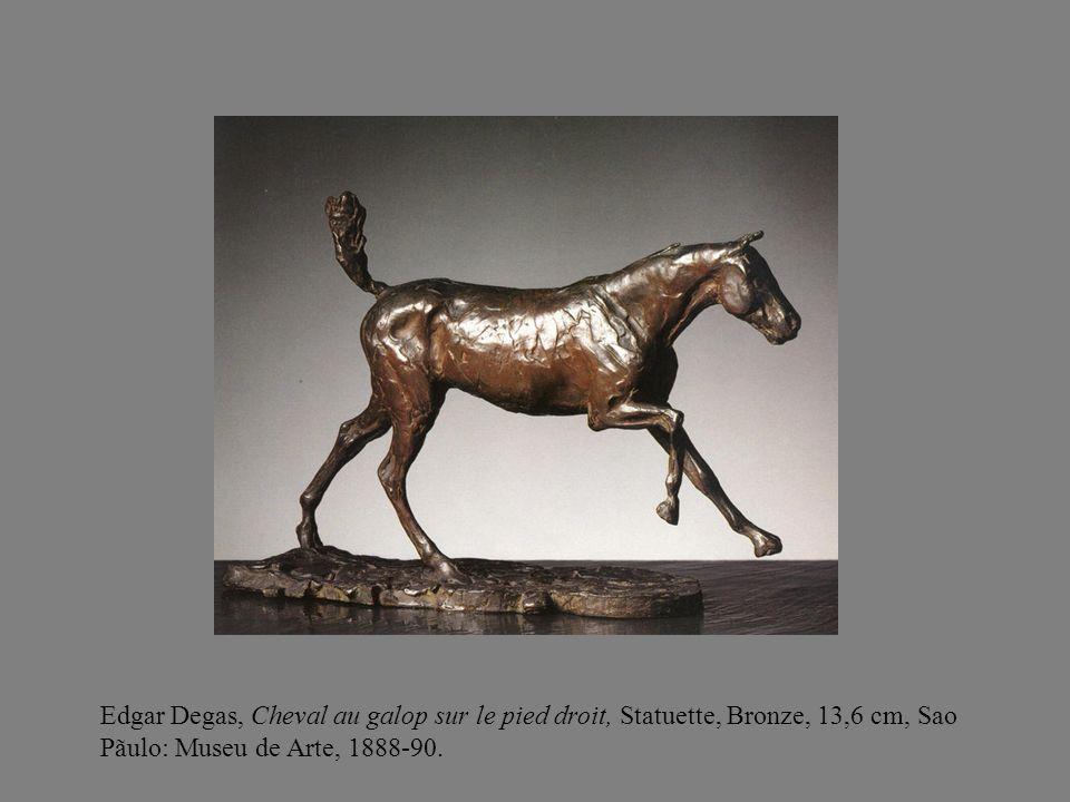 Edgar Degas, Cheval au galop sur le pied droit, Statuette, Bronze, 13,6 cm, Sao Pãulo: Museu de Arte, 1888-90.