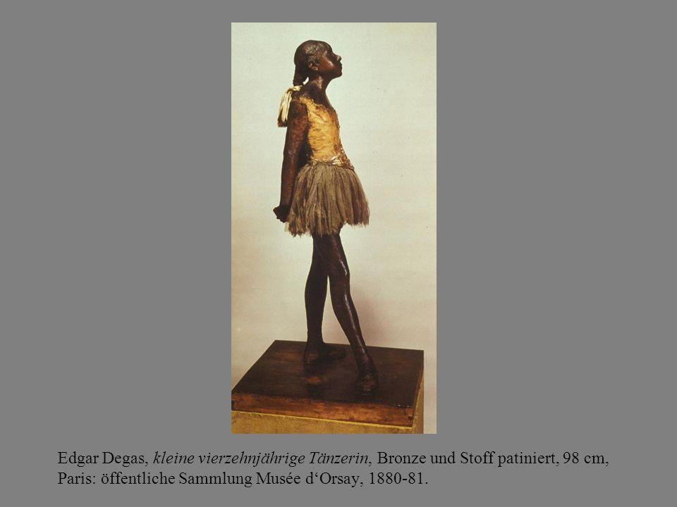 Edgar Degas, kleine vierzehnjährige Tänzerin, Bronze und Stoff patiniert, 98 cm, Paris: öffentliche Sammlung Musée d'Orsay, 1880-81.