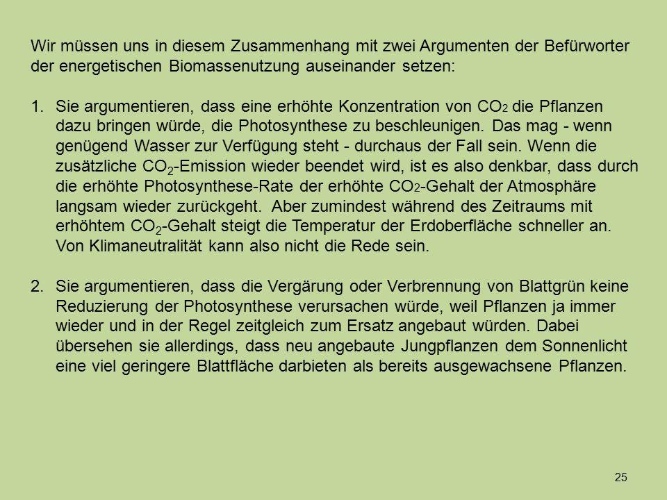 Wir müssen uns in diesem Zusammenhang mit zwei Argumenten der Befürworter der energetischen Biomassenutzung auseinander setzen: