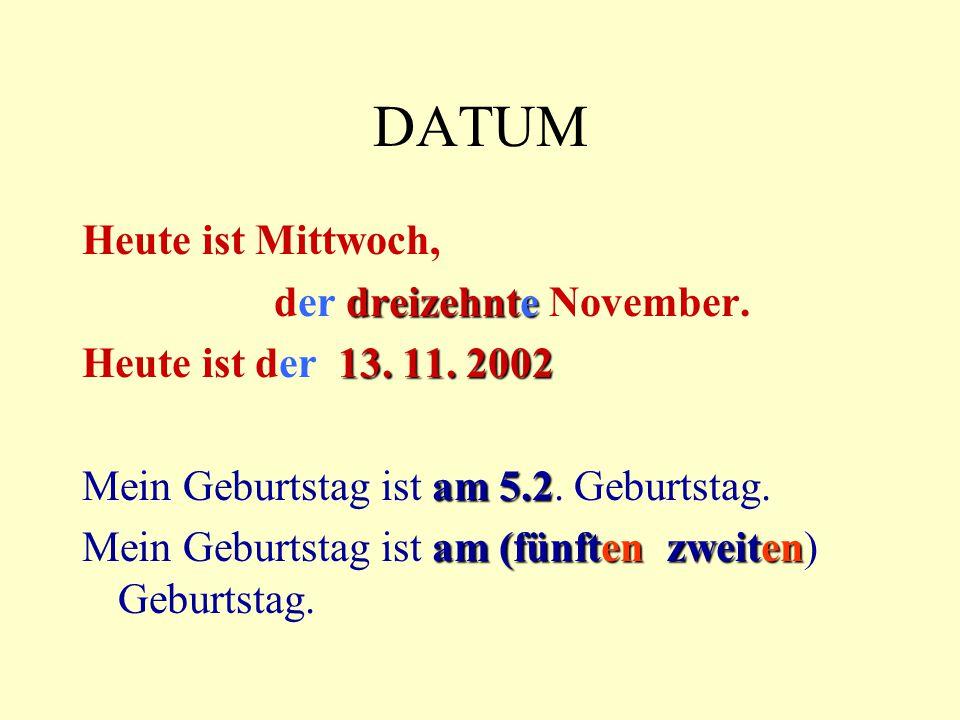 DATUM Heute ist Mittwoch, der dreizehnte November.