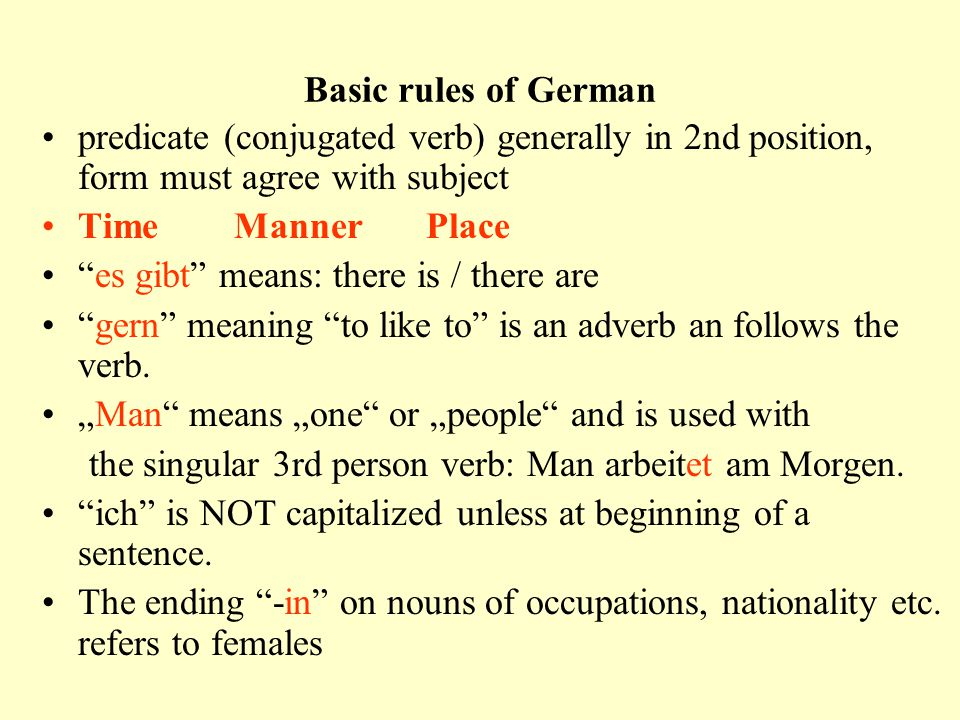 Basic rules of German predicate (conjugated verb) generally in 2nd position, form must agree with subject.