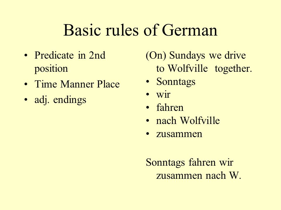 Basic rules of German Predicate in 2nd position Time Manner Place
