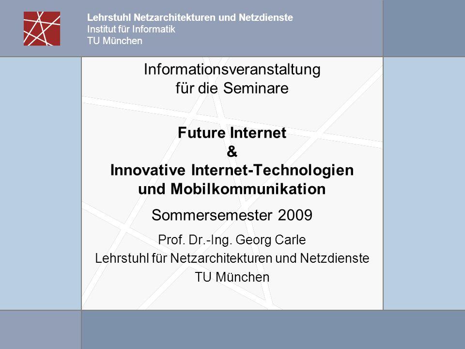 Informationsveranstaltung für die Seminare Future Internet & Innovative Internet-Technologien und Mobilkommunikation Sommersemester 2009