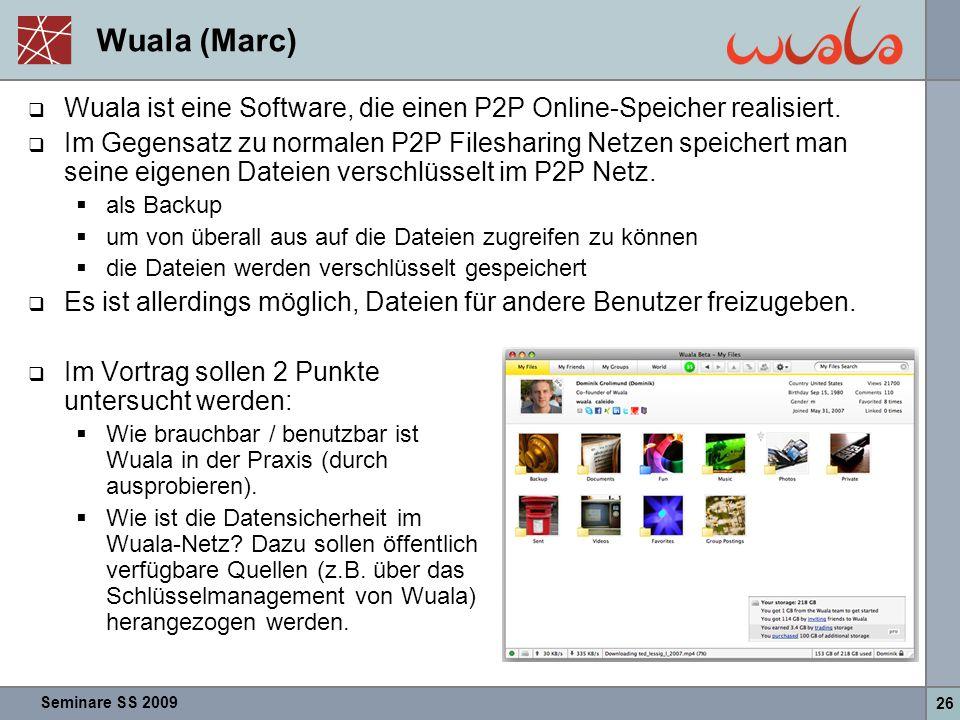 Wuala (Marc) Wuala ist eine Software, die einen P2P Online-Speicher realisiert.