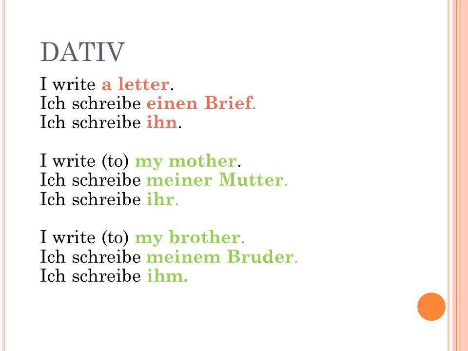 DATIV I write a letter. Ich schreibe einen Brief. Ich schreibe ihn.