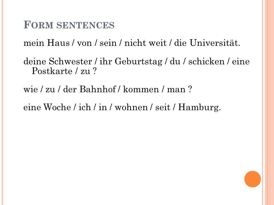 Form sentences mein Haus / von / sein / nicht weit / die Universität.