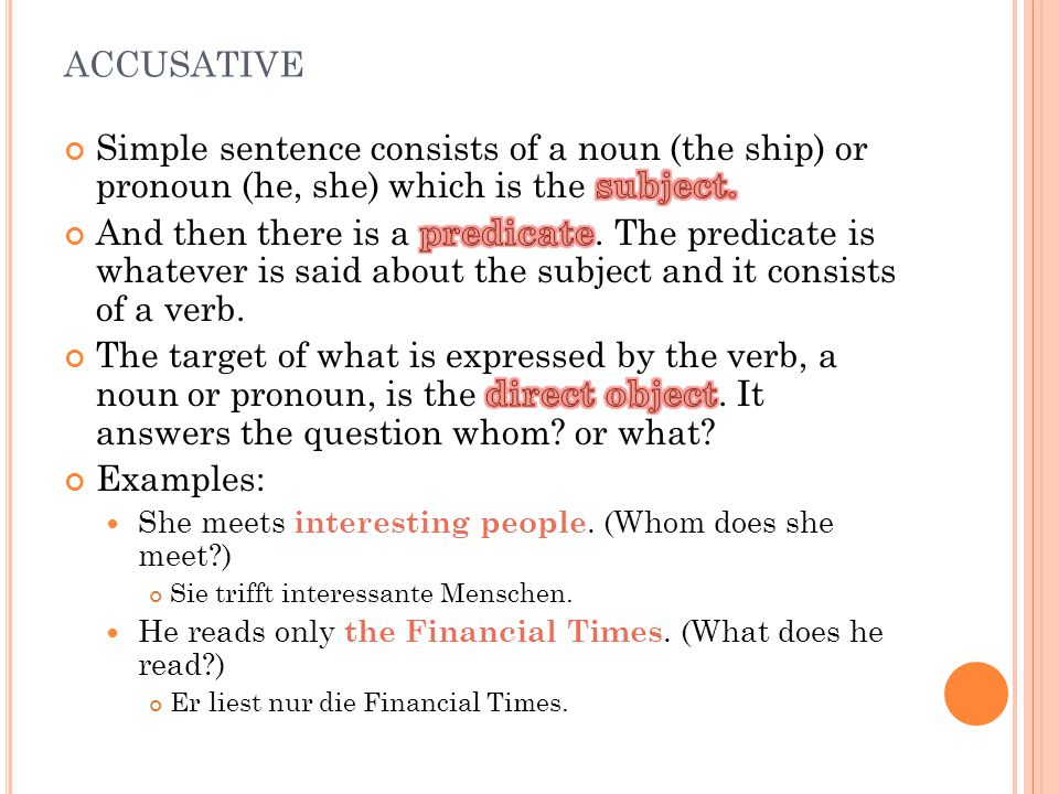 accusative Simple sentence consists of a noun (the ship) or pronoun (he, she) which is the subject.