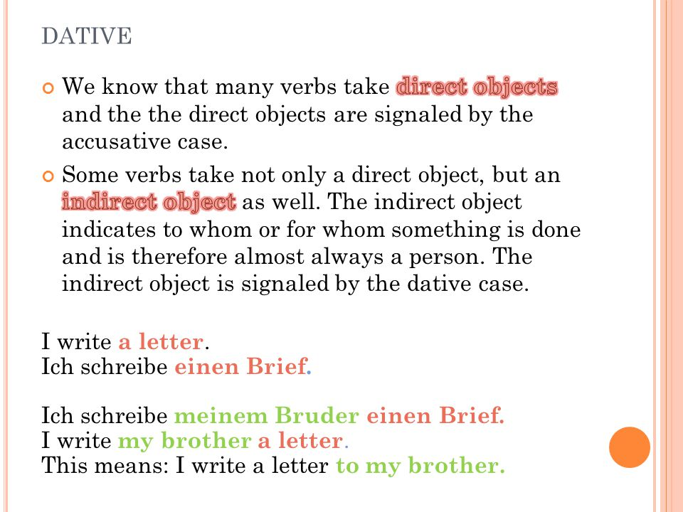 dative We know that many verbs take direct objects and the the direct objects are signaled by the accusative case.