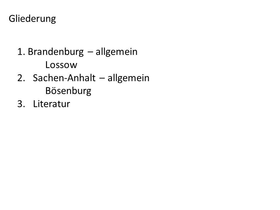 Gliederung Brandenburg – allgemein Lossow 2. Sachen-Anhalt – allgemein Bösenburg 3. Literatur