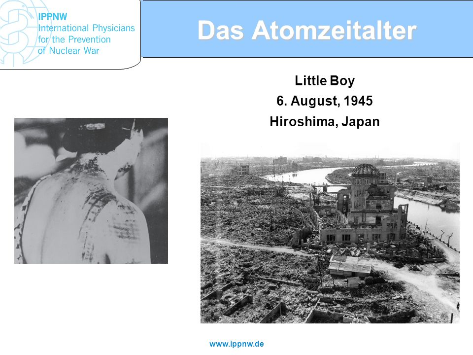 Das Atomzeitalter Little Boy 6. August, 1945 Hiroshima, Japan