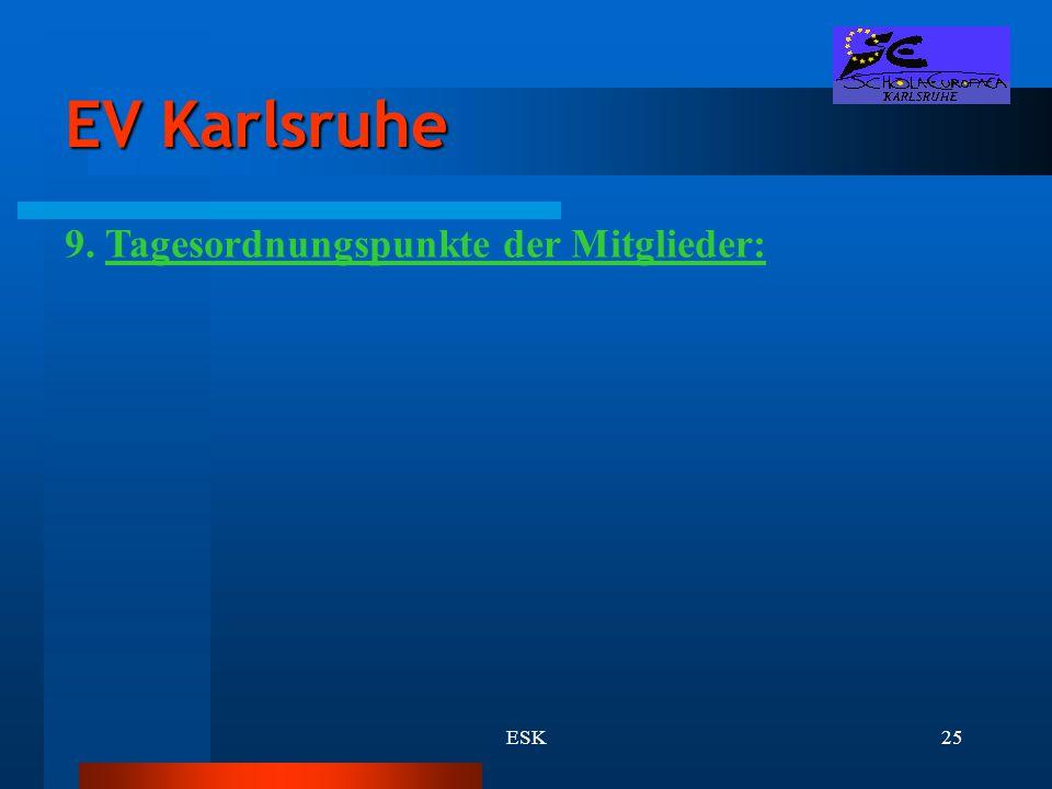 EV Karlsruhe 9. Tagesordnungspunkte der Mitglieder: ESK