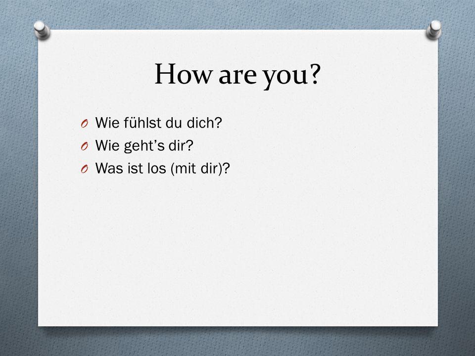 How are you Wie fühlst du dich Wie geht's dir