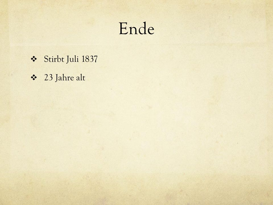 Ende Stirbt Juli 1837 23 Jahre alt