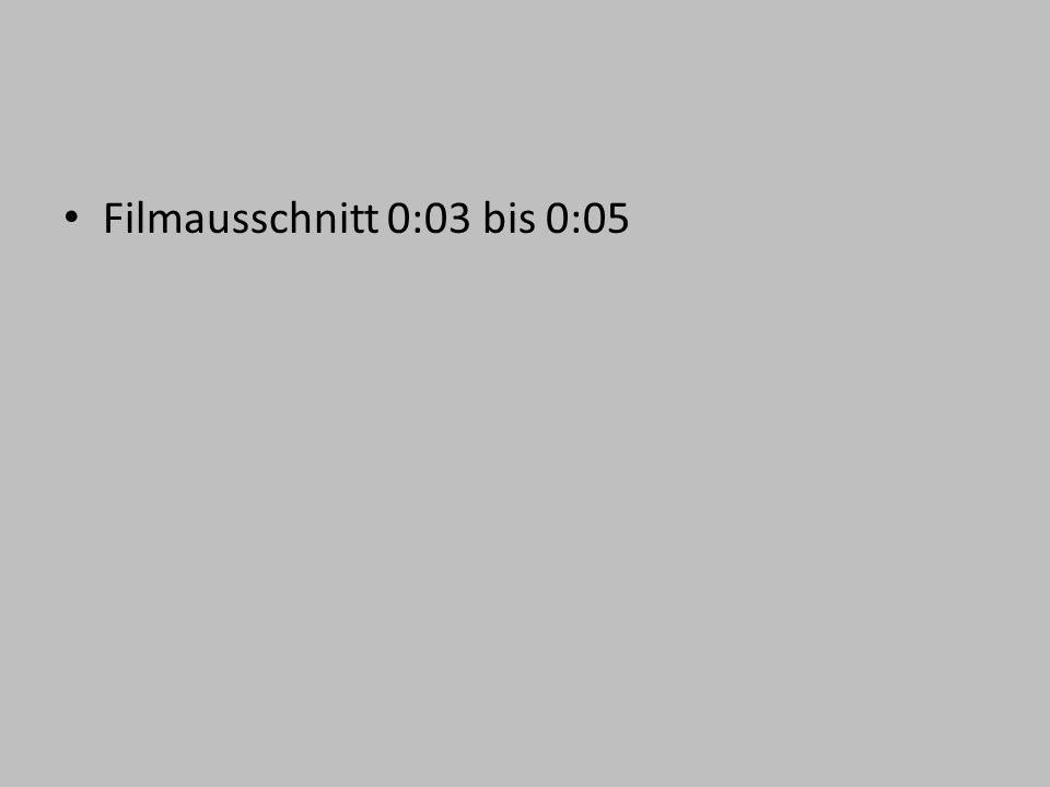 Filmausschnitt 0:03 bis 0:05