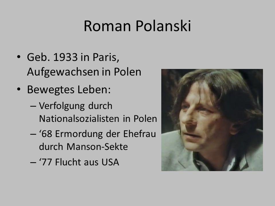 Roman Polanski Geb. 1933 in Paris, Aufgewachsen in Polen