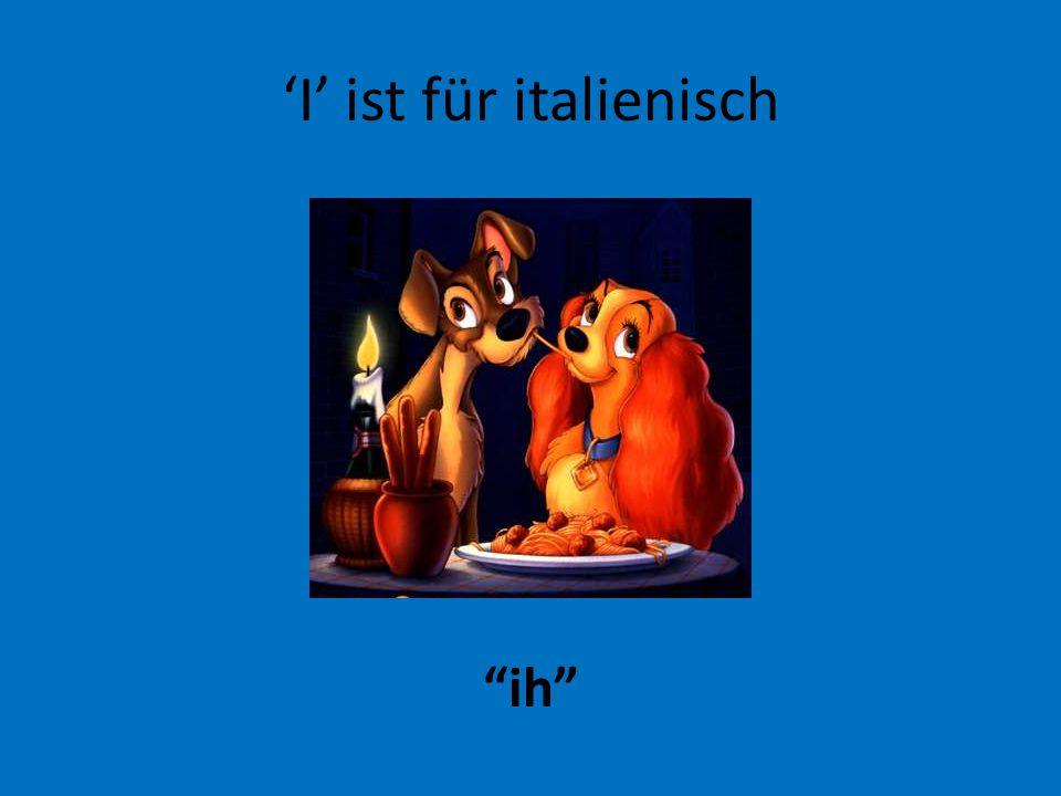 'I' ist für italienisch