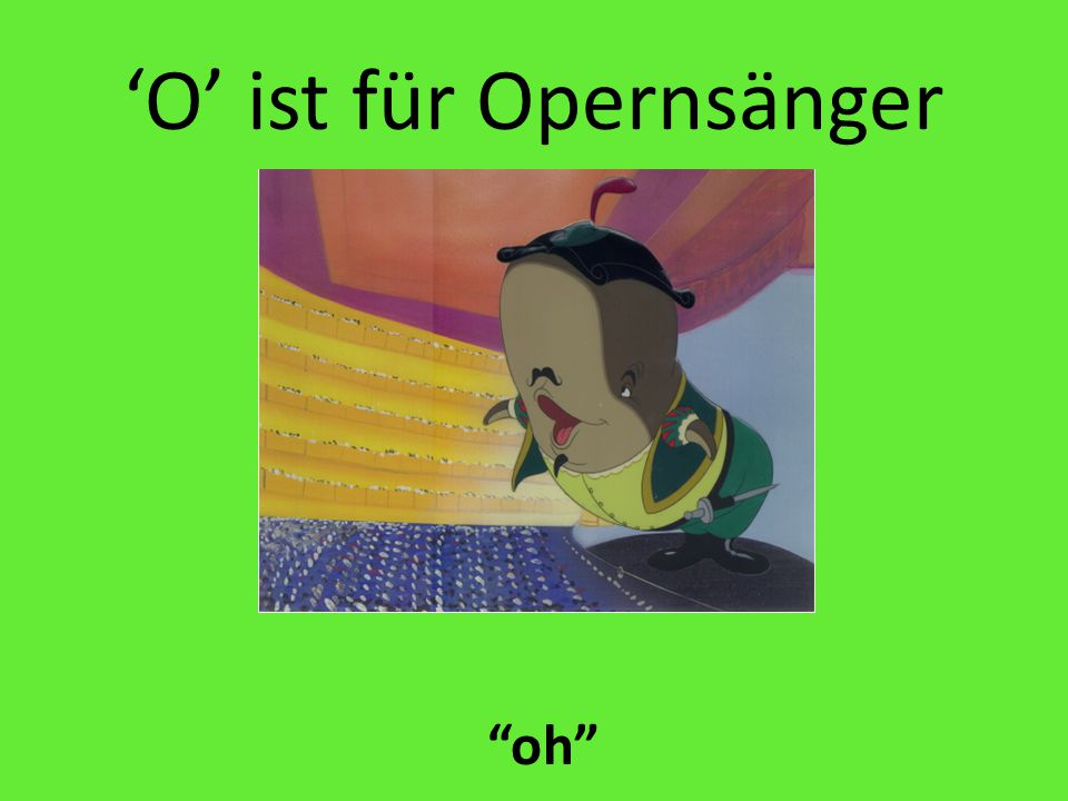 'O' ist für Opernsänger