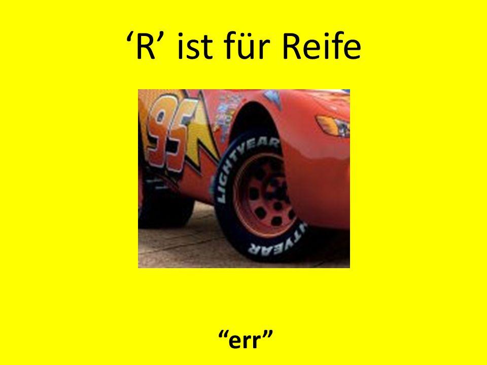 'R' ist für Reife err