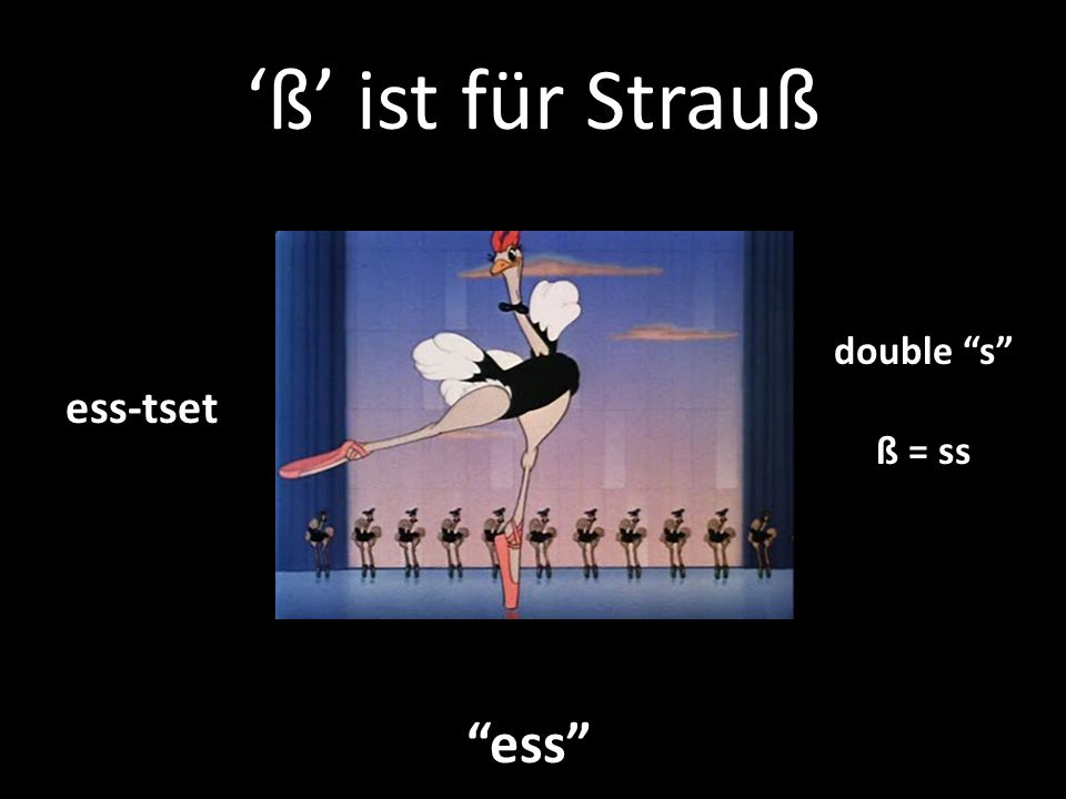 'ß' ist für Strauß double s ß = ss ess-tset ess