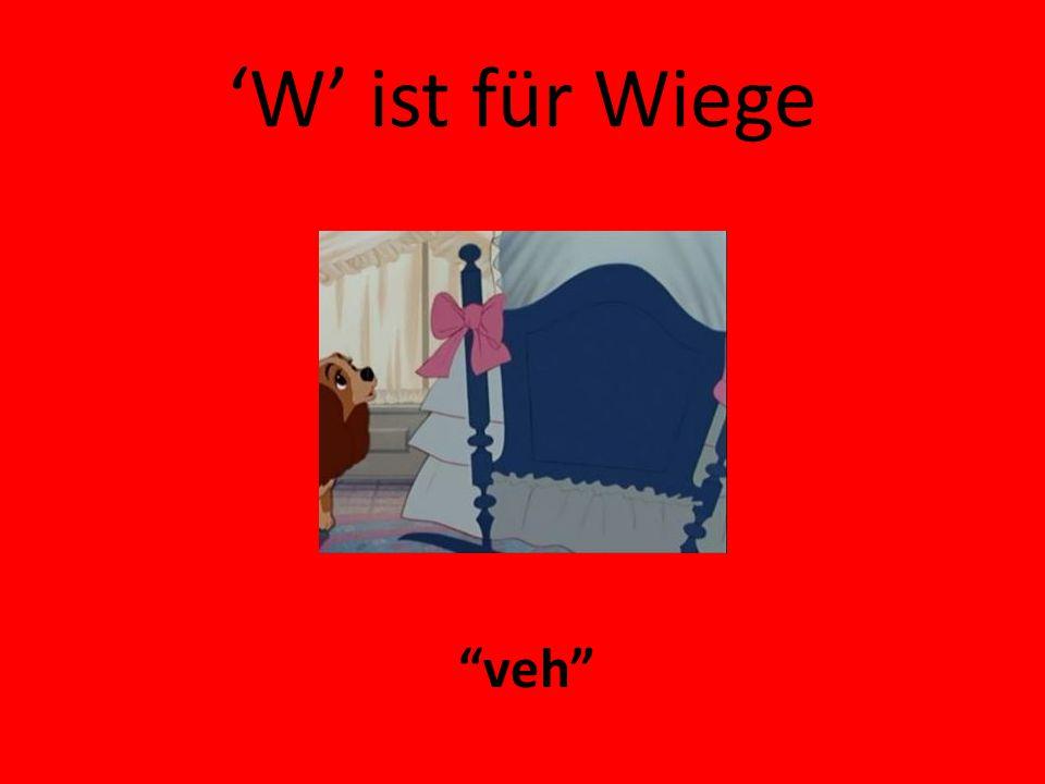 'W' ist für Wiege veh