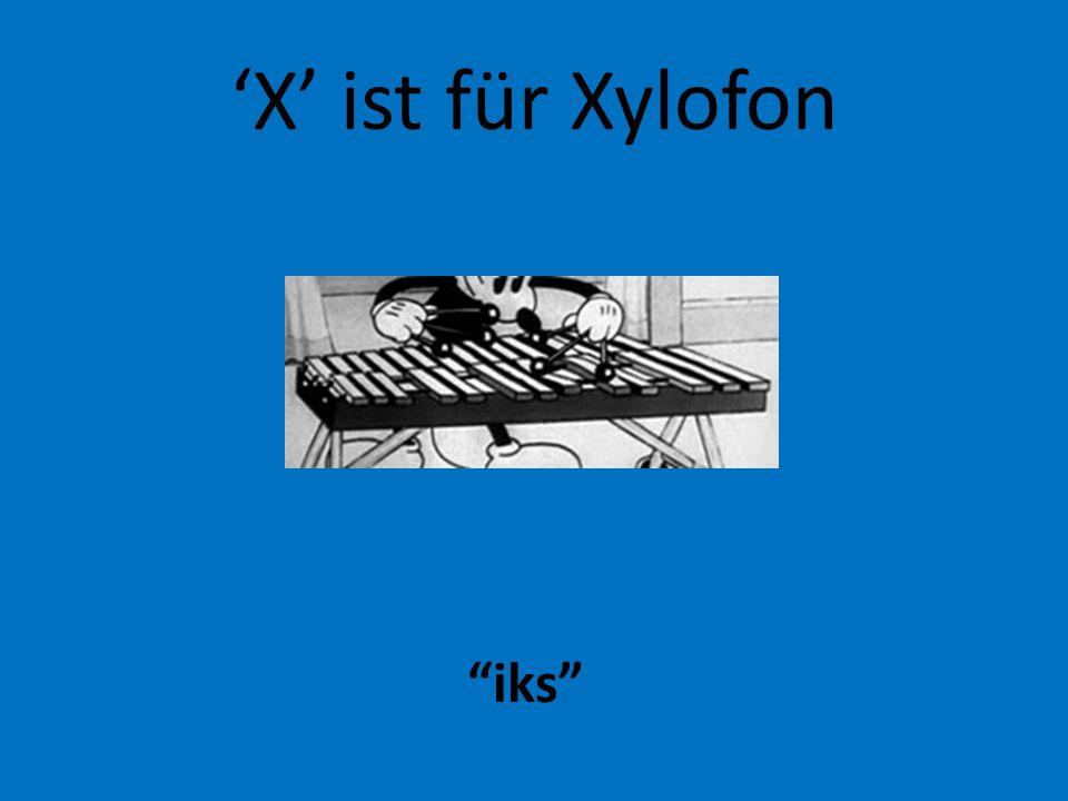 'X' ist für Xylofon iks