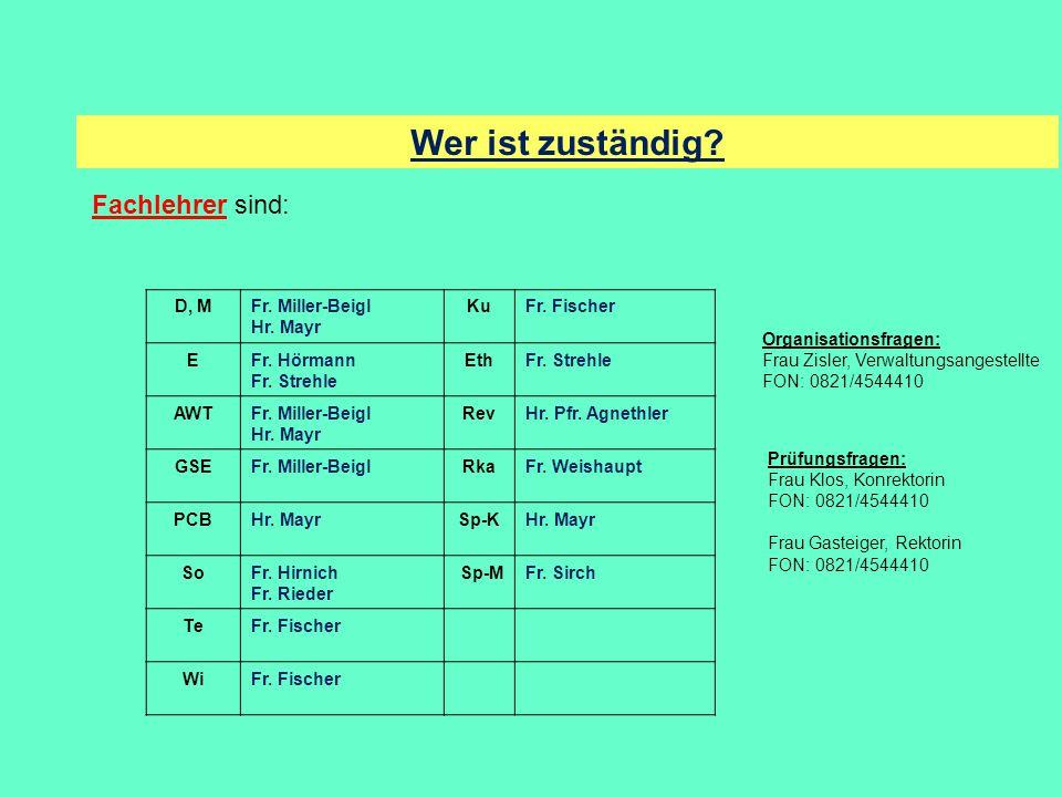 Wer ist zuständig Fachlehrer sind: D, M Fr. Miller-Beigl Hr. Mayr Ku
