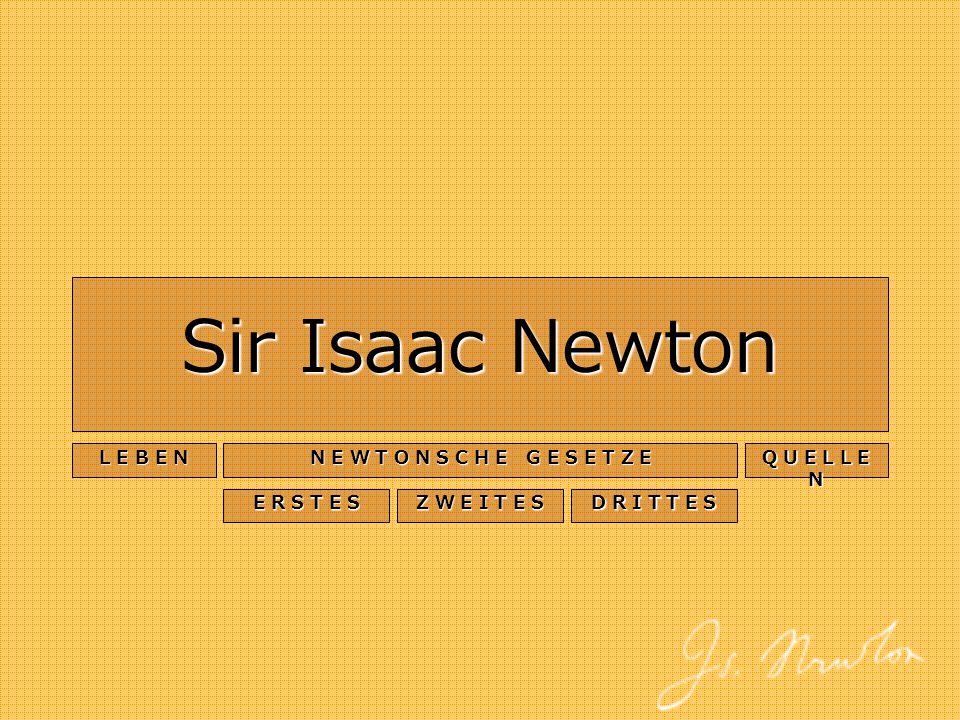 Sir Isaac Newton L E B E N N E W T O N S C H E G E S E T Z E