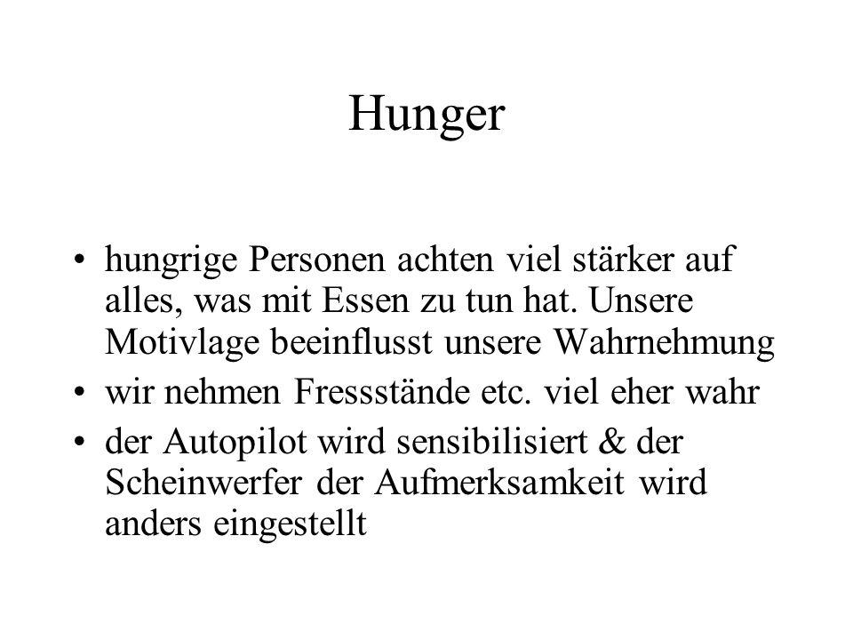 Hunger hungrige Personen achten viel stärker auf alles, was mit Essen zu tun hat. Unsere Motivlage beeinflusst unsere Wahrnehmung.