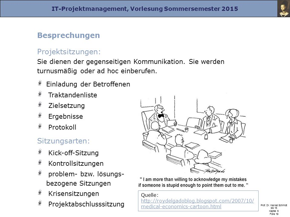 Besprechungen Projektsitzungen: Sie dienen der gegenseitigen Kommunikation. Sie werden turnusmäßig oder ad hoc einberufen.