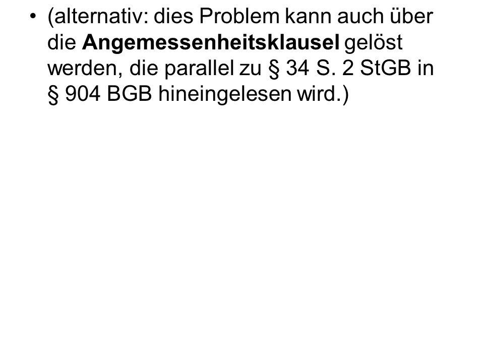 (alternativ: dies Problem kann auch über die Angemessenheitsklausel gelöst werden, die parallel zu § 34 S.