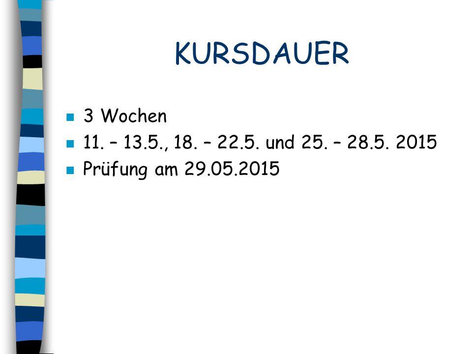 KURSDAUER 3 Wochen 11. – 13.5., 18. – 22.5. und 25. – 28.5. 2015