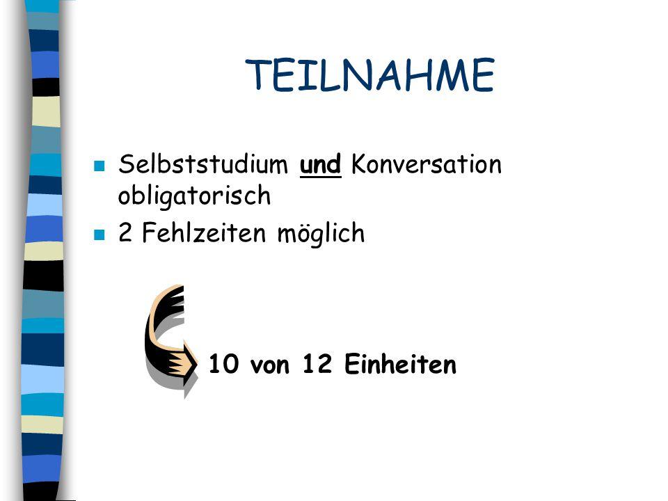 TEILNAHME Selbststudium und Konversation obligatorisch