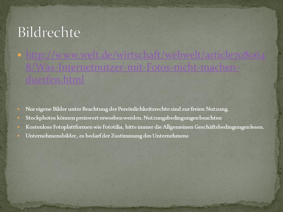 Bildrechte http://www.welt.de/wirtschaft/webwelt/article708064 8/Was-Internetnutzer-mit-Fotos-nicht-machen- duerfen.html.