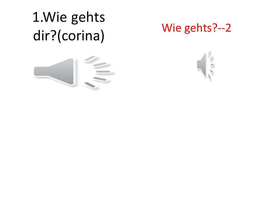 1.Wie gehts dir (corina) Wie gehts --2