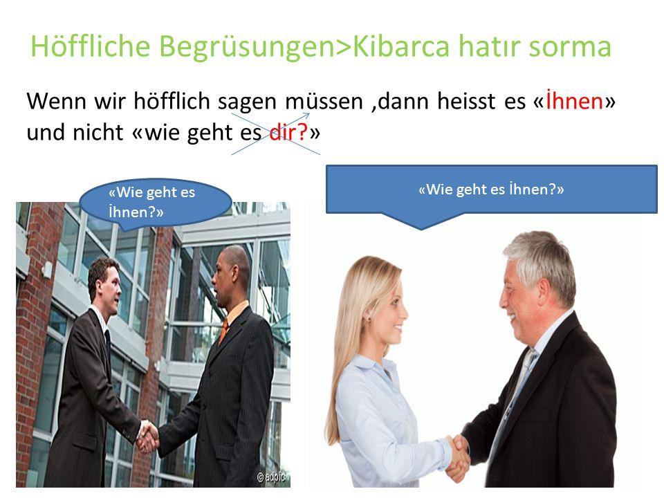 Höffliche Begrüsungen>Kibarca hatır sorma