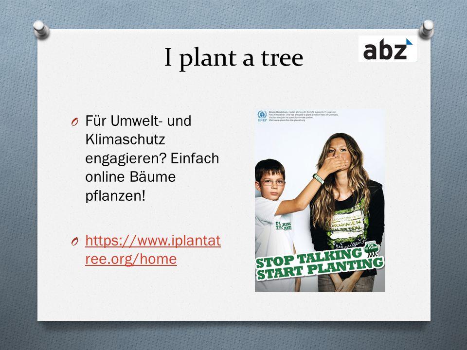 I plant a tree Für Umwelt- und Klimaschutz engagieren.