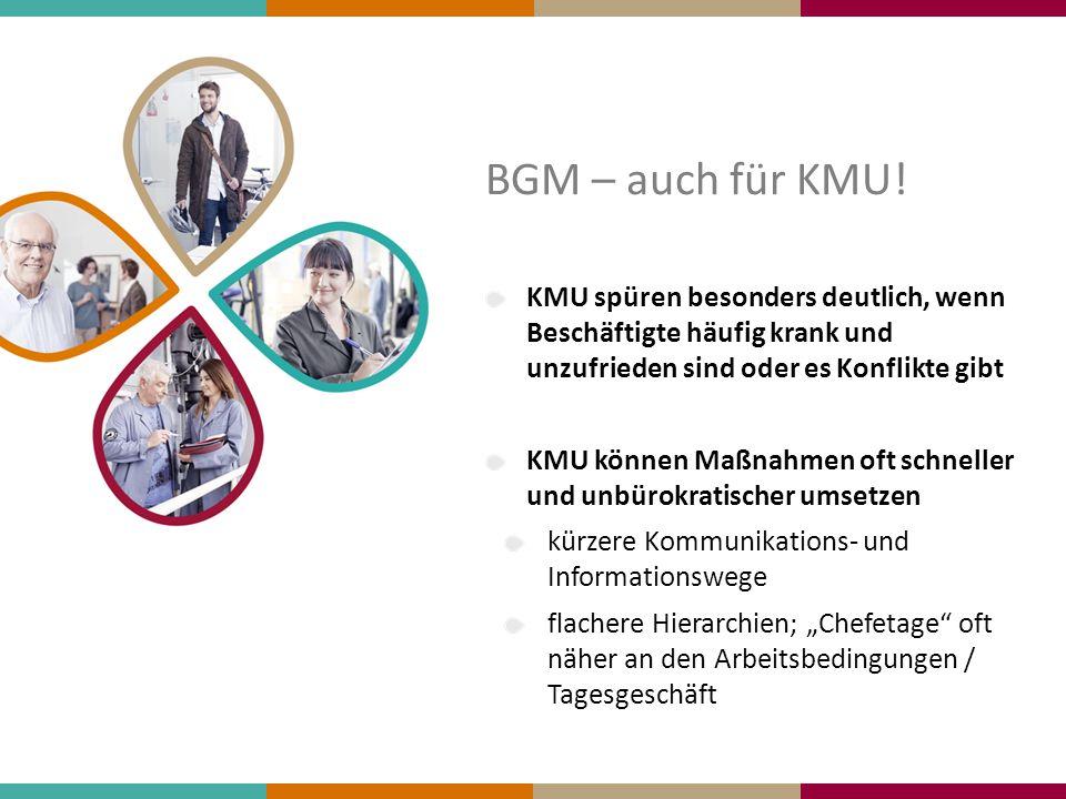 BGM – auch für KMU! KMU spüren besonders deutlich, wenn Beschäftigte häufig krank und unzufrieden sind oder es Konflikte gibt.