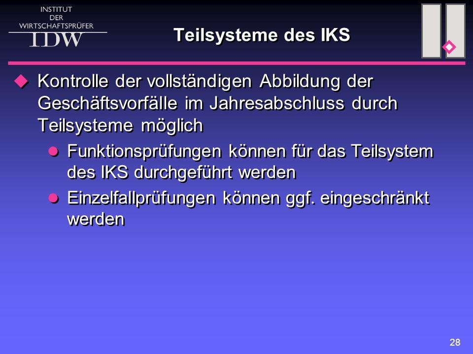 Teilsysteme des IKS Kontrolle der vollständigen Abbildung der Geschäftsvorfälle im Jahresabschluss durch Teilsysteme möglich.