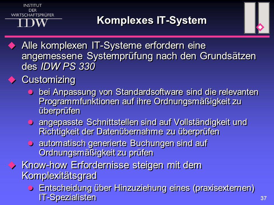 Komplexes IT-System Alle komplexen IT-Systeme erfordern eine angemessene Systemprüfung nach den Grundsätzen des IDW PS 330.
