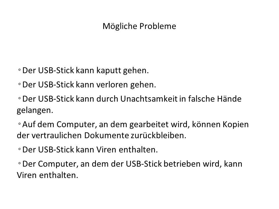 Mögliche Probleme ◦Der USB-Stick kann kaputt gehen. ◦Der USB-Stick kann verloren gehen.