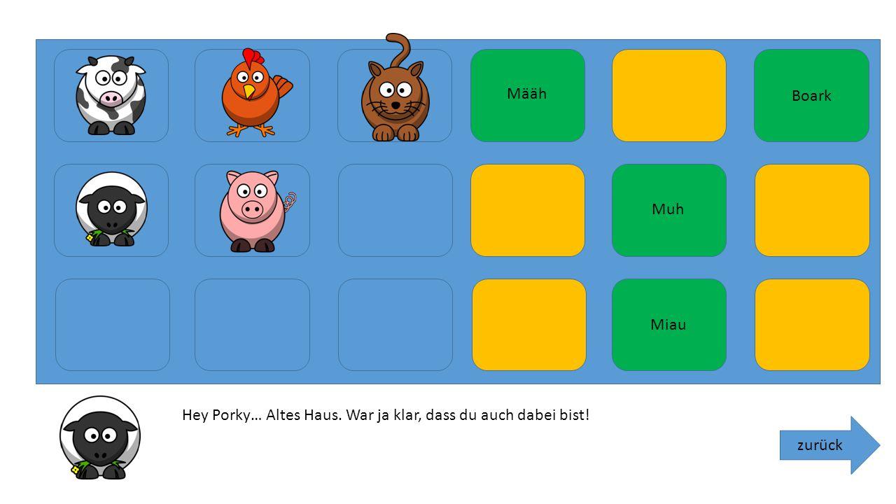 Määh Boark Muh Miau Hey Porky… Altes Haus. War ja klar, dass du auch dabei bist! zurück