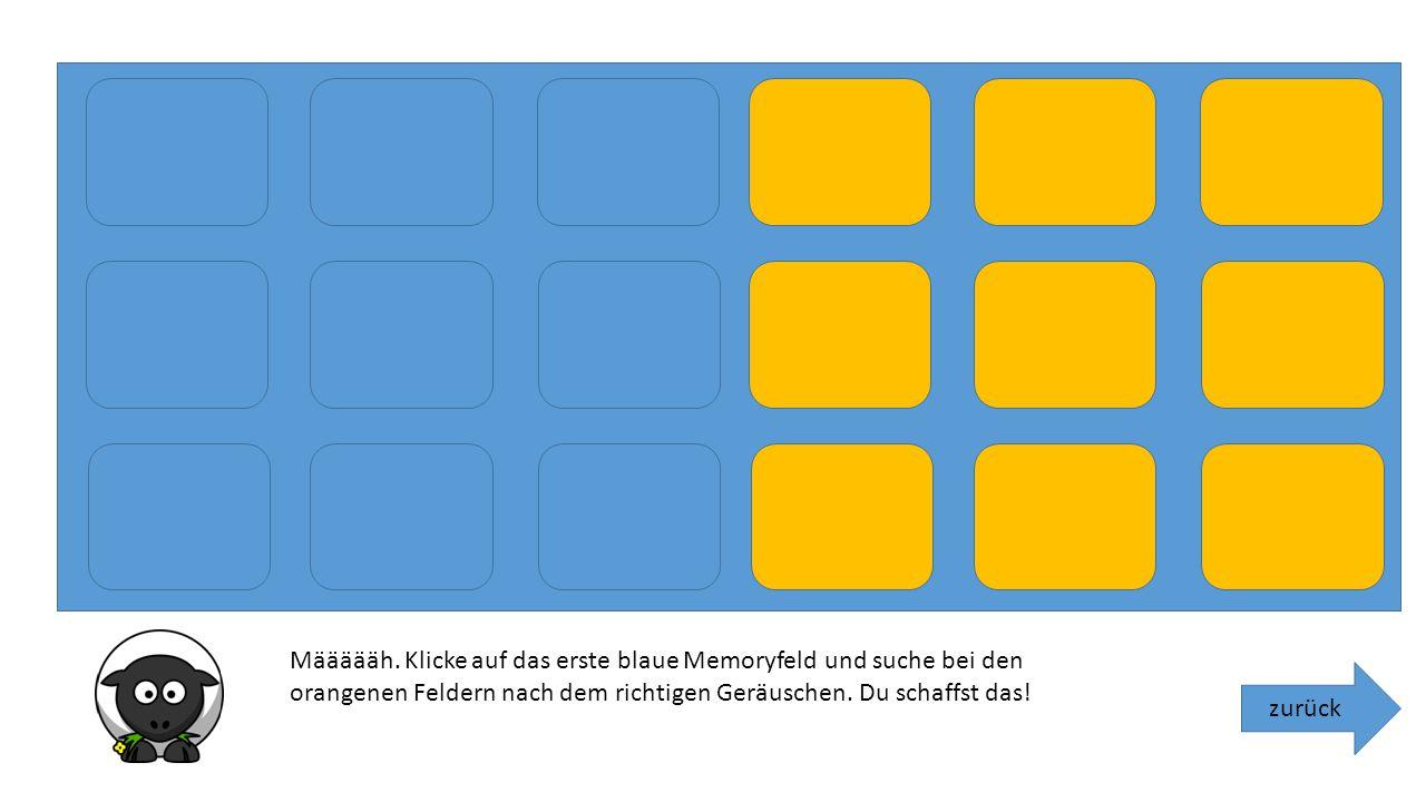 Määäääh. Klicke auf das erste blaue Memoryfeld und suche bei den orangenen Feldern nach dem richtigen Geräuschen. Du schaffst das!