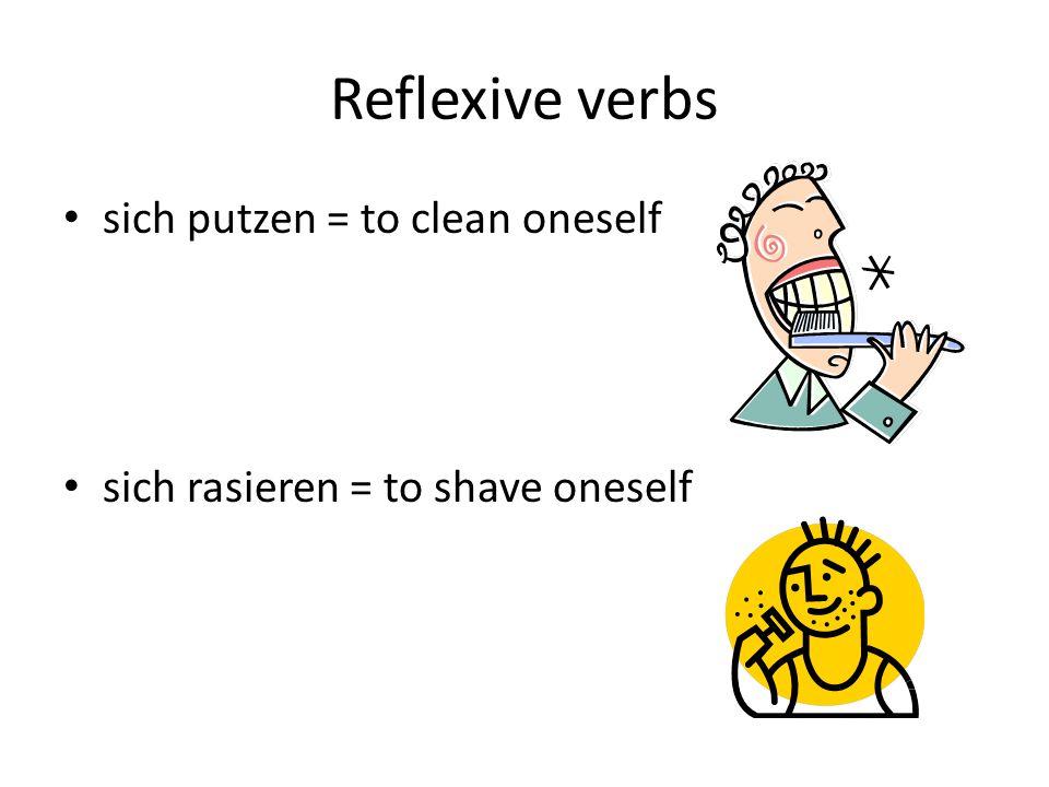 Reflexive verbs sich putzen = to clean oneself