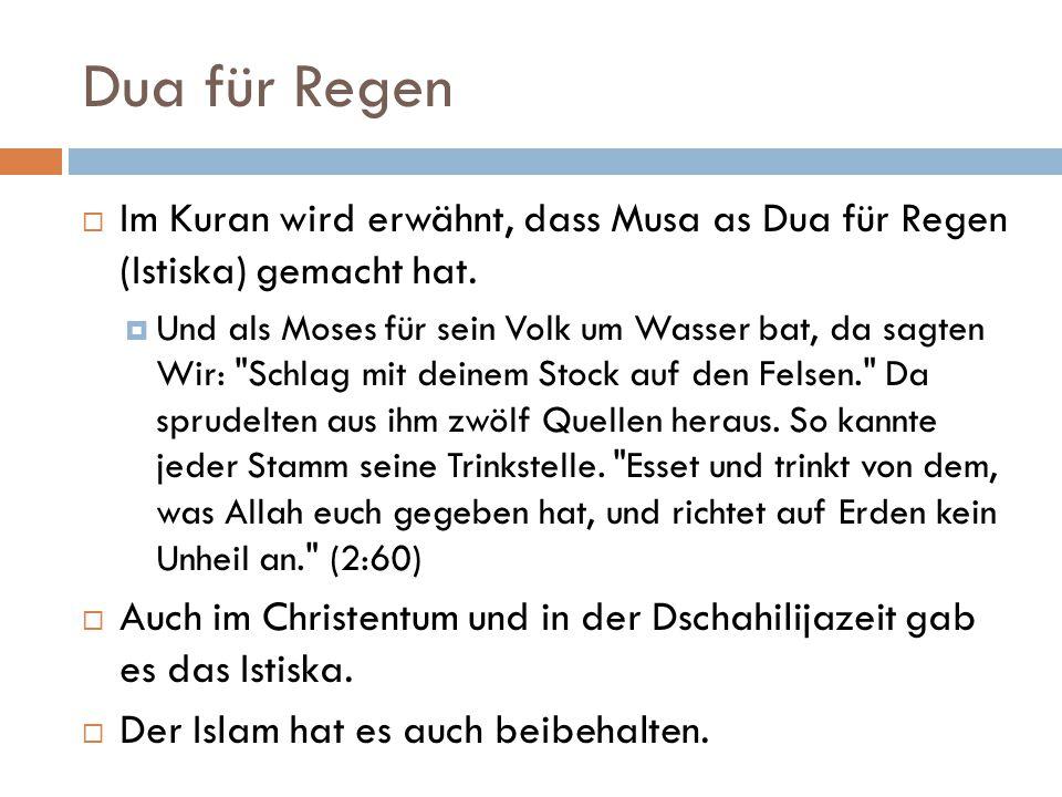 Dua für Regen Im Kuran wird erwähnt, dass Musa as Dua für Regen (Istiska) gemacht hat.
