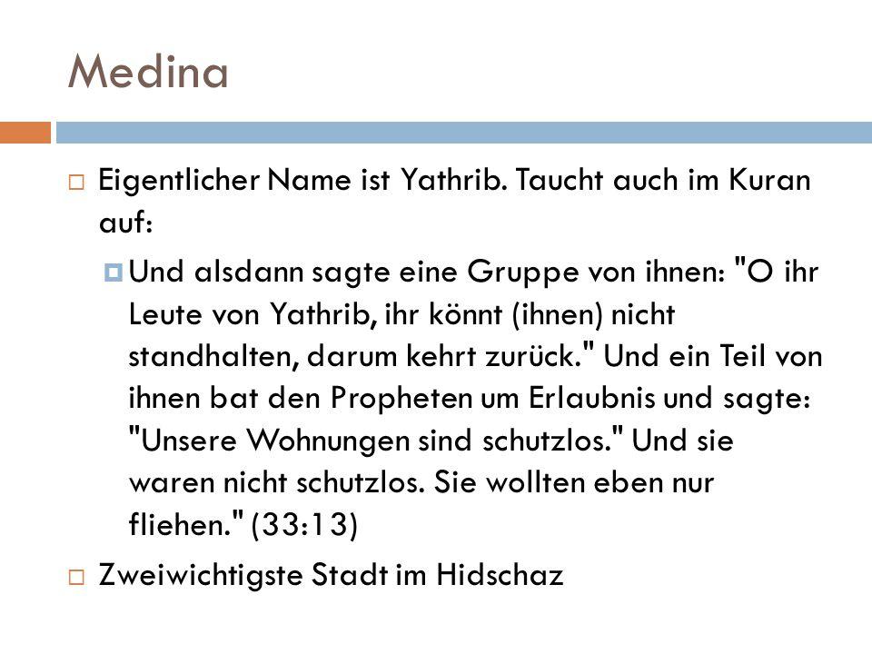 Medina Eigentlicher Name ist Yathrib. Taucht auch im Kuran auf: