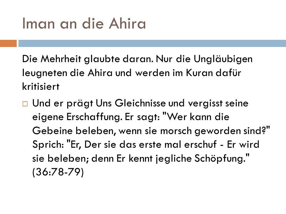 Iman an die Ahira Die Mehrheit glaubte daran. Nur die Ungläubigen leugneten die Ahira und werden im Kuran dafür kritisiert.