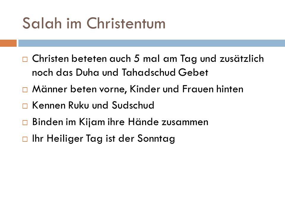 Salah im Christentum Christen beteten auch 5 mal am Tag und zusätzlich noch das Duha und Tahadschud Gebet.